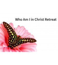 Who Am I in Christ Retreat